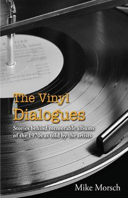 The Vinyl Dialogues: Stories Behind Memorable Albums of the 1970s as Told by the Artists (Paperback)