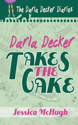 Darla Decker Takes the Cake - Darla Decker Diaries 2 (Paperback)