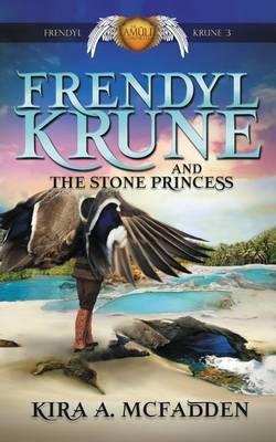 Frendyl Krune and the Stone Princess - Amuli Chronicles: Frendyl Krune 3 (Paperback)