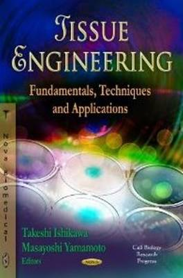 Tissue Engineering: Fundamentals, Techniques & Applications (Hardback)
