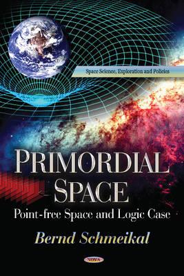Primordial Space: Pointfree Space & Logic Case (Hardback)