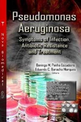 Pseudomonas Aeruginosa: Symptoms of Infection, Antibiotic Resistance & Treatment (Hardback)