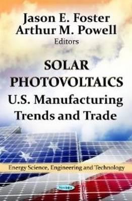 Solar Photovoltaics: U.S. Manufacturing Trends & Trade (Paperback)