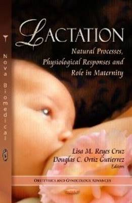 Lactation: Natural Processes, Physiological Responses & Role in Maternity (Hardback)