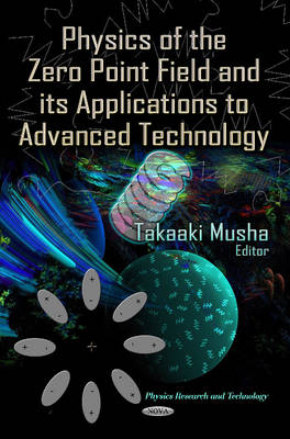 Physics of the Zero Point Field & its Applications to Advanced Technology (Hardback)