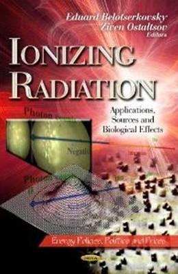 Ionizing Radiation: Applications, Sources & Biological Effects (Hardback)