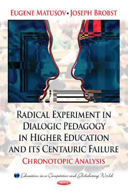 Radical Experiment in Dialogic Pedagogy in Higher Education & its Centauric Failure: Chronotopic Analysis (Hardback)