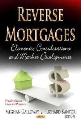 Reverse Mortgages: Elements, Considerations & Market Developments (Hardback)
