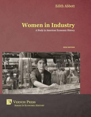 Women in Industry: A Study in American Economic History - Vernon Series in Economic Methodology (Hardback)