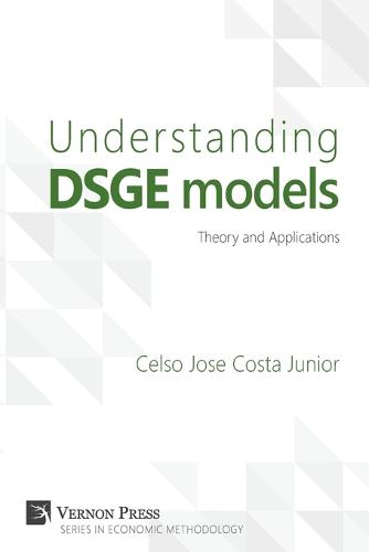 Understanding Dsge Models: Theory and Applications - Vernon Series in Economic Methodology (Paperback)