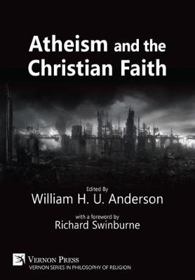 Atheism and the Christian Faith - Vernon Series in Philosophy of Religion (Hardback)