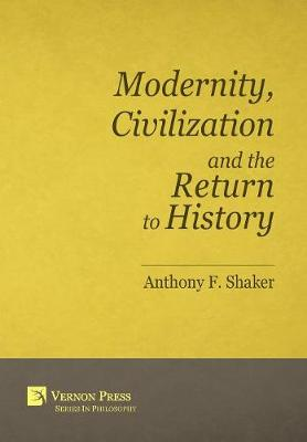 Modernity, Civilization and the Return to History - Vernon Series in Philosophy (Hardback)