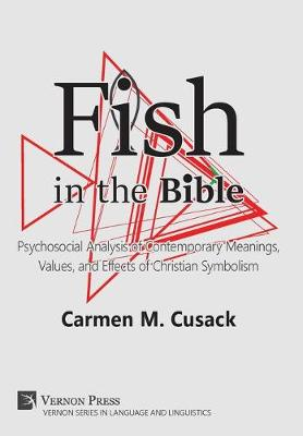 Fish in the Bible: Psychosocial Analysis of Contemporary Meanings, Values, and Effects of Christian Symbolism - Vernon Series in Language and Linguistics (Hardback)