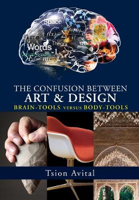 The Confusion Between Art and Design: Brain-Tools versus Body-Tools - Vernon Series in Art (Hardback)