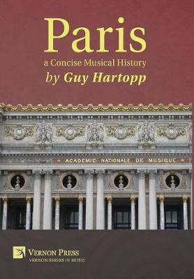 Paris, a Concise Musical History - Vernon Series in Music (Hardback)