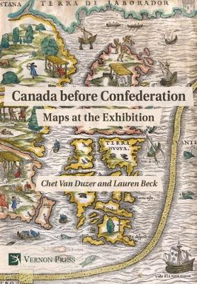 Canada before Confederation: Maps at the Exhibition - Vernon Series in World History (Hardback)
