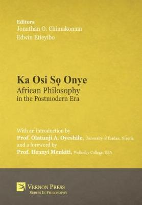 Ka Osi So Onye: African Philosophy in the Postmodern Era - Vernon Series in Philosophy (Hardback)