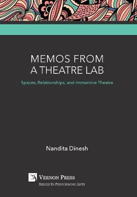 Memos from a Theatre Lab: Spaces, Relationships, and Immersive Theatre - Series in Performing Arts (Hardback)