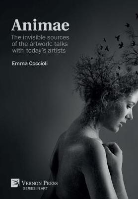 ANIMAE [Premium Color]: The invisible sources of the artwork: talks with today's artists - Series in Art (Hardback)