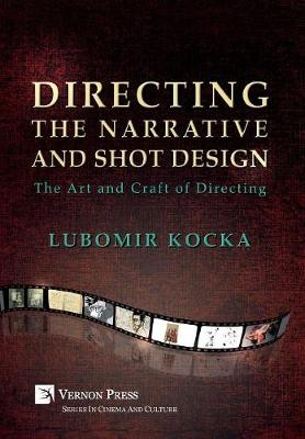 Directing the Narrative and Shot Design [Hardback, B&W]: The Art and Craft of Directing - Vernon Series in Cinema and Culture (Hardback)