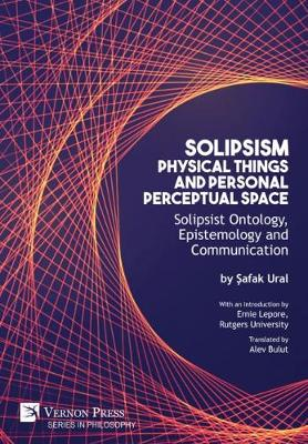 Solipsism, Physical Things and Personal Perceptual Space: Solipsist Ontology, Epistemology and Communication - Series in Philosophy (Hardback)