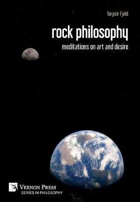 rock philosophy: meditations on art and desire - Series in Philosophy (Hardback)
