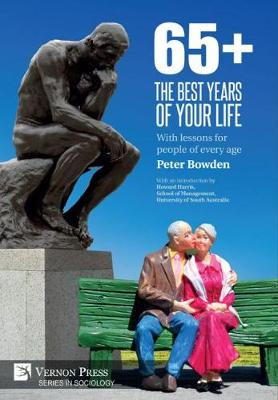 65+. The Best Years of Your Life: With lessons for people of every age - Series in Sociology (Hardback)