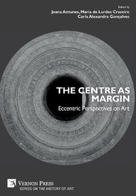 The Centre as Margin: Eccentric Perspectives on Art - Series in Art (Hardback)