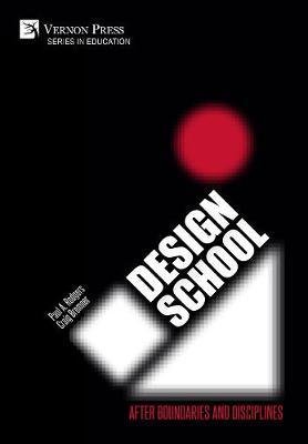 Design School: After Boundaries and Disciplines - Series in Education (Hardback)