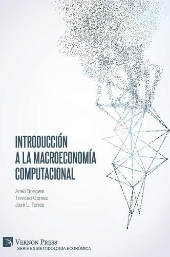 Introduccion a la Macroeconomia Computacional - Series in Economic Methodology (Paperback)