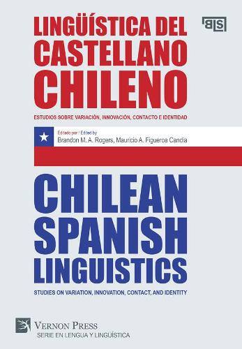 Chilean Spanish Linguistics: Studies on variation, innovation, contact, and identity - Series in Language and Linguistics; Bridging Languages and Scholarship (Paperback)