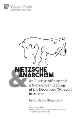 Nietzsche & Anarchism: An Elective Affinity and a Nietzschean reading of the December '08 revolt in Athens - Series in Politics (Hardback)