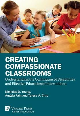 Creating Compassionate Classrooms: Understanding the Continuum of Disabilities and Effective Educational Interventions - Series in Education (Hardback)