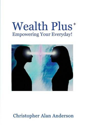 Wealth Plus+ Empowering Your Everyday! (Paperback)
