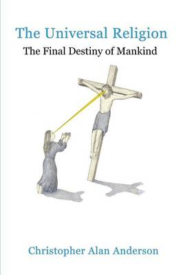 The Universal Religion: The Final Destiny of Mankind (Paperback)