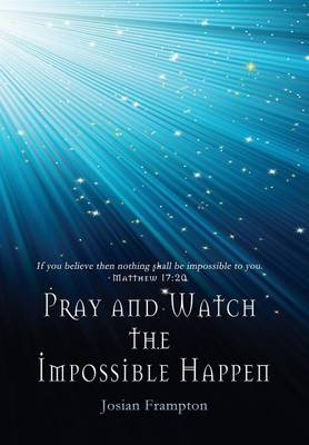 Pray and Watch the Impossible Happen (Paperback)