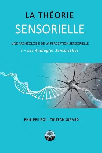 La Theorie Sensorielle: I- Les Analogies Sensorielles (Paperback)