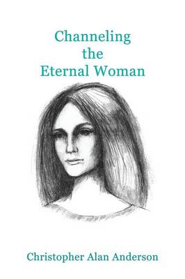 Channeling the Eternal Woman (Paperback)