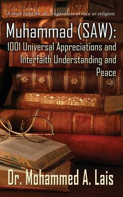 Muhammad (SAW): 1001 Universal Appreciations and Interfaith Understanding and Peace (Hardback)