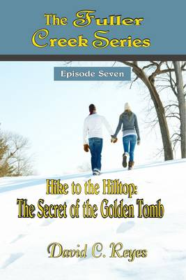The Fuller Creek Series; Hike to the Hilltop: The Secret of the Golden Tomb (Paperback)