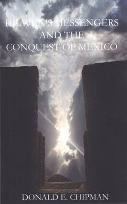 Heaven's Messengers and the Conquest of Mexico: A Novel (Paperback)