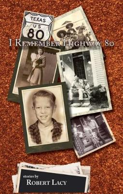 I Remember Highway 80: an East Texas Upbrining (Paperback)