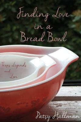 Finding Love in a Bread Bowl: Texas Legends and Lore (Paperback)