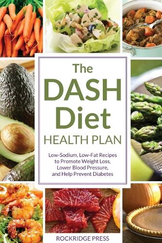 The DASH Diet Health Plan: Low-sodium, Low-fat Recipes to Promote Weight Loss, Lower Blood Pressure, and Help Prevent Diabetes (Paperback)