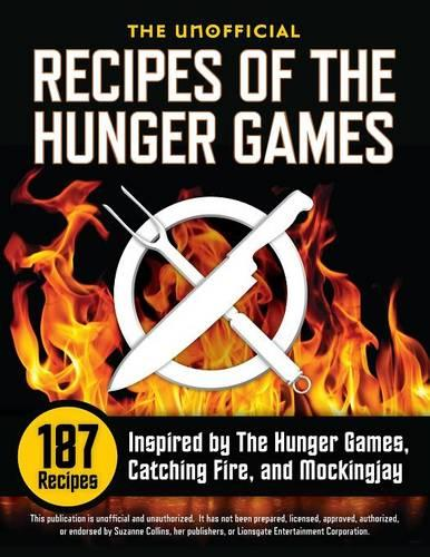 Unofficial Recipes of the Hunger Games: 187 Recipes Inspired by the Hunger Games, Catching Fire, and Mockingjay (Paperback)