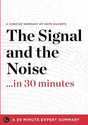 The Signal and the Noise: Why So Many Predictions Fail - But Some Don't by Nate Silver (Summary) (Paperback)