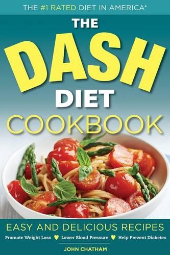 Dash Diet Health Plan Cookbook: Easy and Delicious Recipes to Promote Weight Loss, Lower Blood Pressure and Help Prevent Diabetes (Paperback)