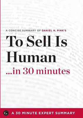 To Sell Is Human: The Surprising Truth about Moving Others by Daniel H. Pink (30 Minute Expert Series) (Paperback)