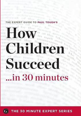 How Children Succeed in 30 Minutes - The Expert Guide to Paul Tough's Critically Acclaimed Book (the 30 Minute Expert Series) (Paperback)