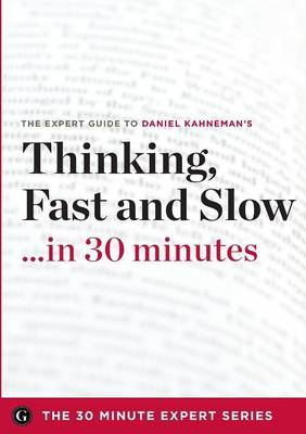 Thinking, Fast and Slow in 30 Minutes - The Expert Guide to Daniel Kahneman's Critically Acclaimed Book (the 30 Minute Expert Series) (Paperback)